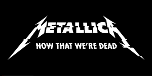 メタリカ、Metallica、Now That We're Dead