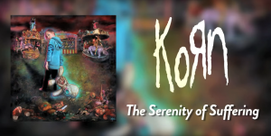 コーン、KORN、The Serenity Of Suffering