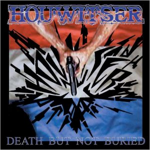Houwitser、バンド、Death...But Not Buried