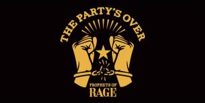 プロフェッツ・オブ・レイジ、Prophets Of Rage、The Party's Over