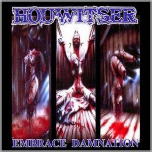 Houwitser、バンド、Embrace damnation